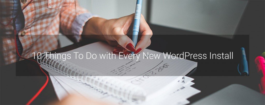 10 Things To Do with Every New WordPress Install